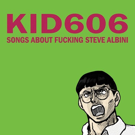 kid606 - Songs About Fucking Steve Albini